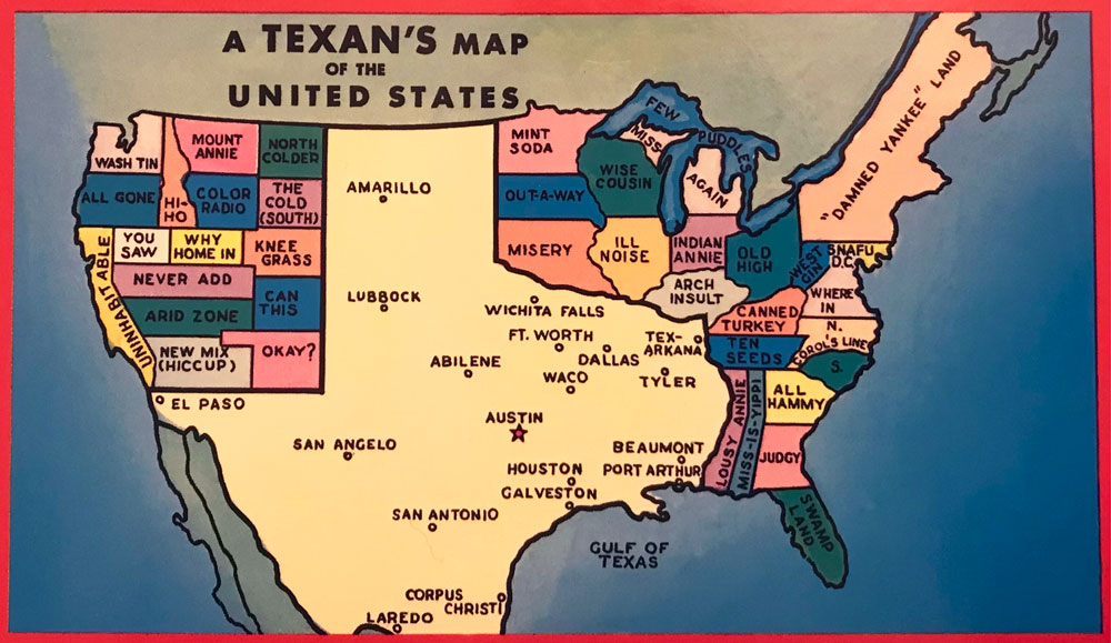 a post card that says A Texan's Map of the United States and shows Texas taking up most of the US and Northern Mexico with silly names for the other states.